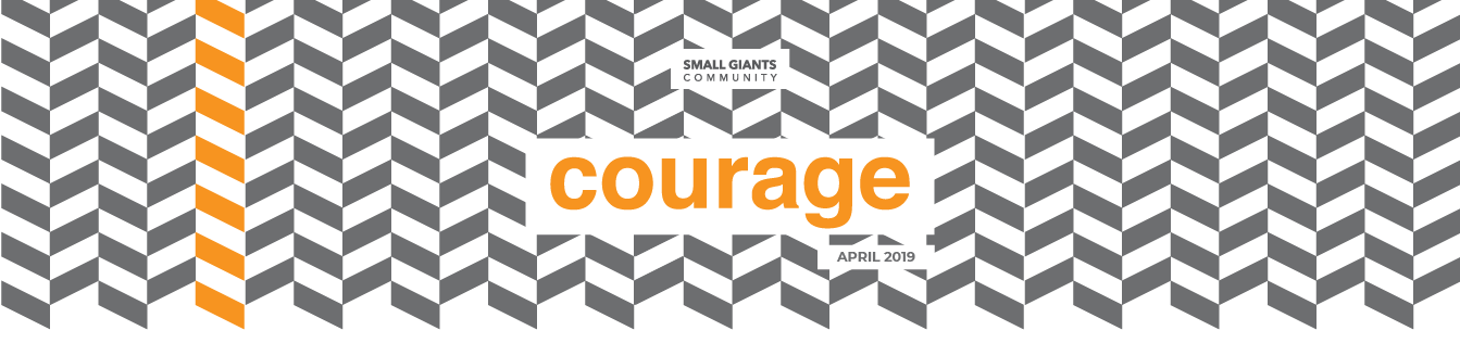 Small Giants Community - April 2019 - Courage